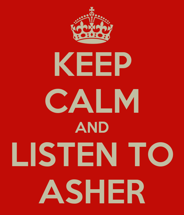 KEEP CALM AND LISTEN TO ASHER