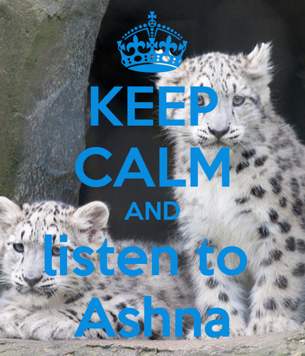 KEEP CALM AND listen to  Ashna