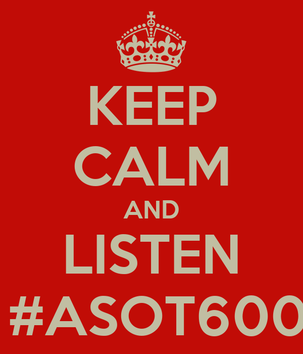 KEEP CALM AND LISTEN TO #ASOT600BEI