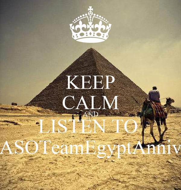 KEEP CALM AND LISTEN TO  ASOTeamEgyptAnniv