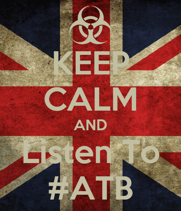 KEEP CALM AND Listen To #ATB