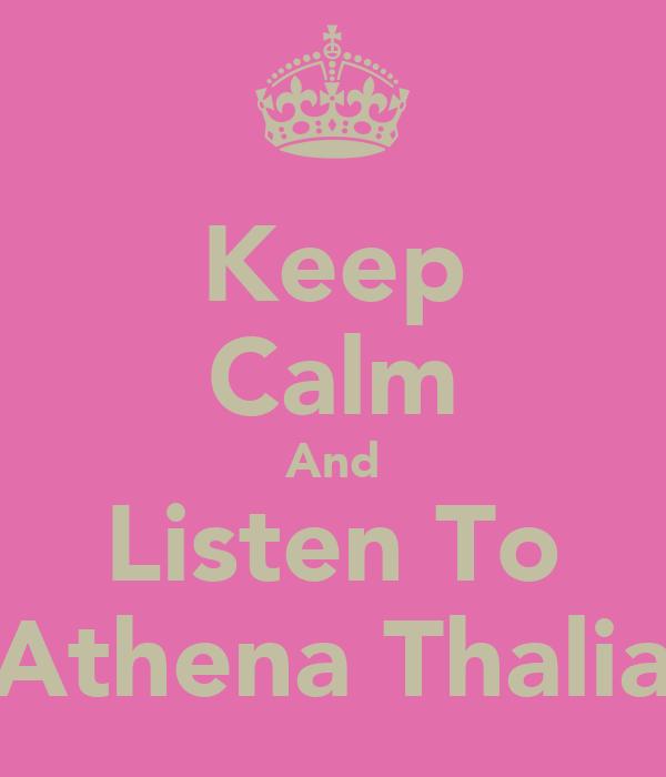 Keep Calm And Listen To Athena Thalia
