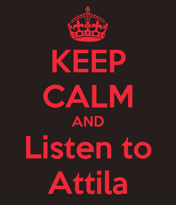 KEEP CALM AND Listen to Attila