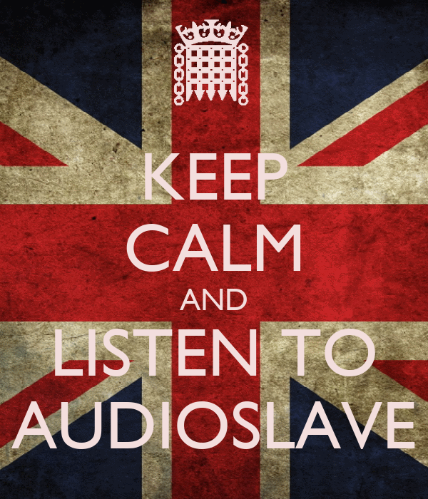 KEEP CALM AND LISTEN TO AUDIOSLAVE