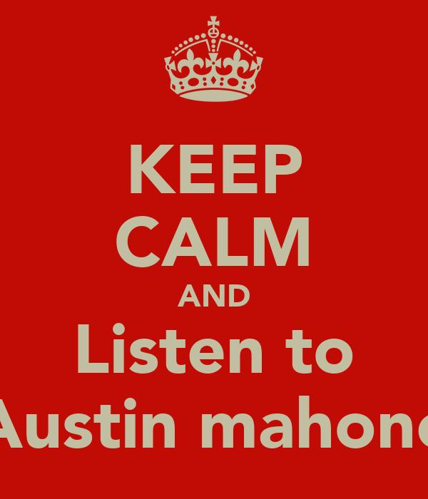KEEP CALM AND Listen to Austin mahone
