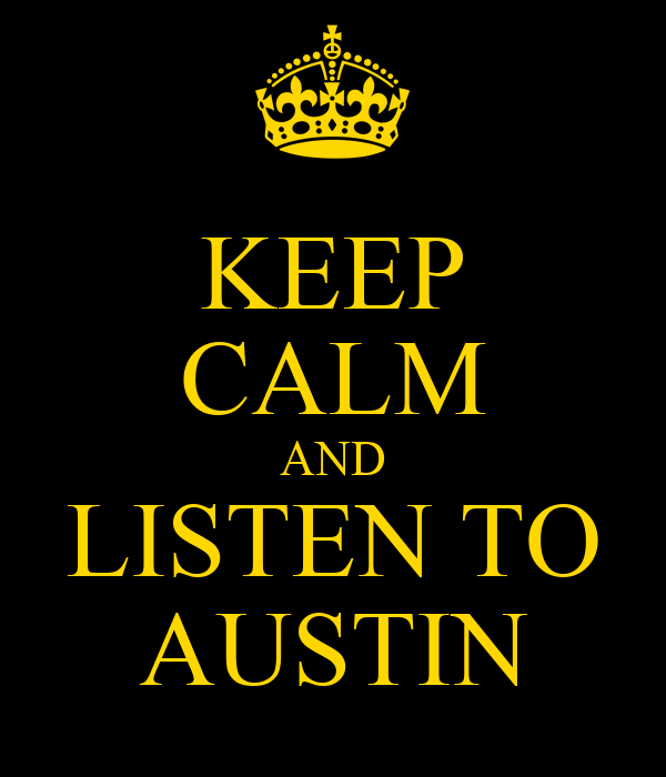 KEEP CALM AND LISTEN TO AUSTIN