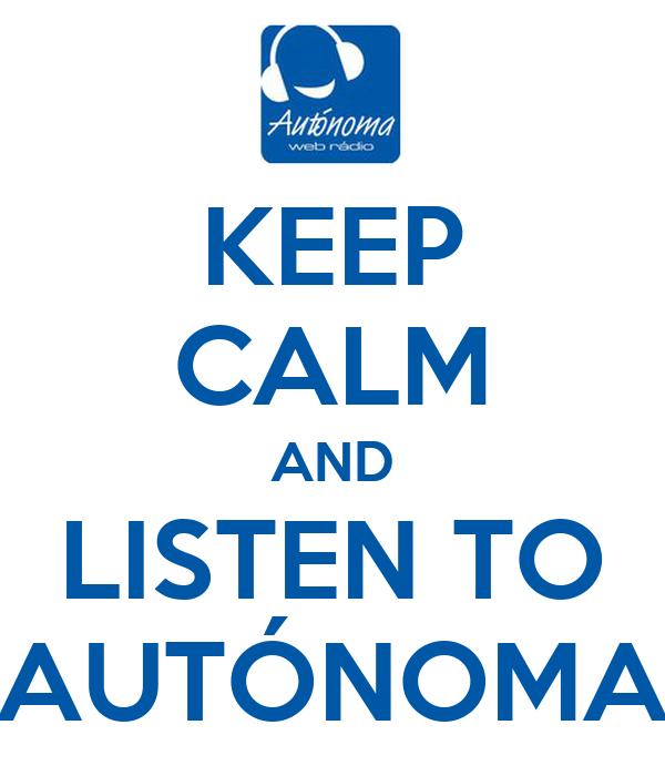 KEEP CALM AND LISTEN TO AUTÓNOMA