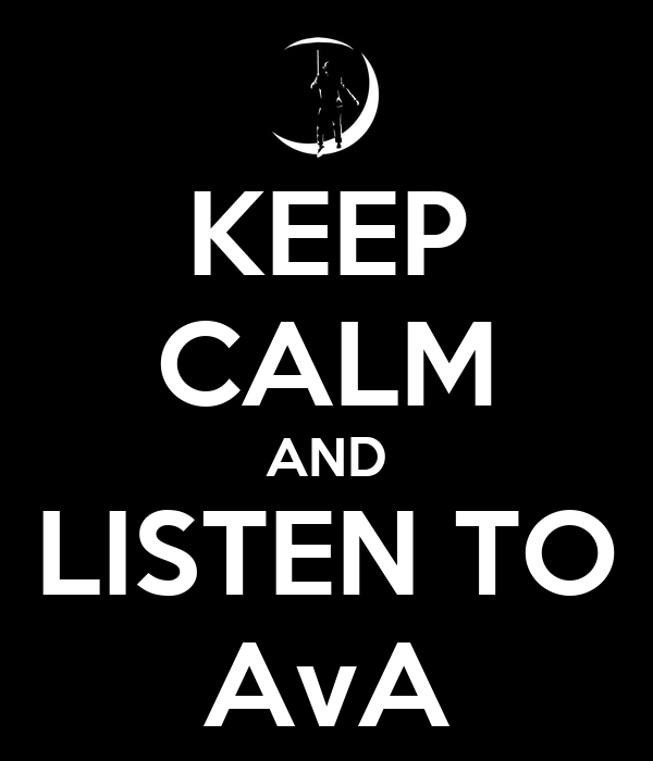 KEEP CALM AND LISTEN TO AvA