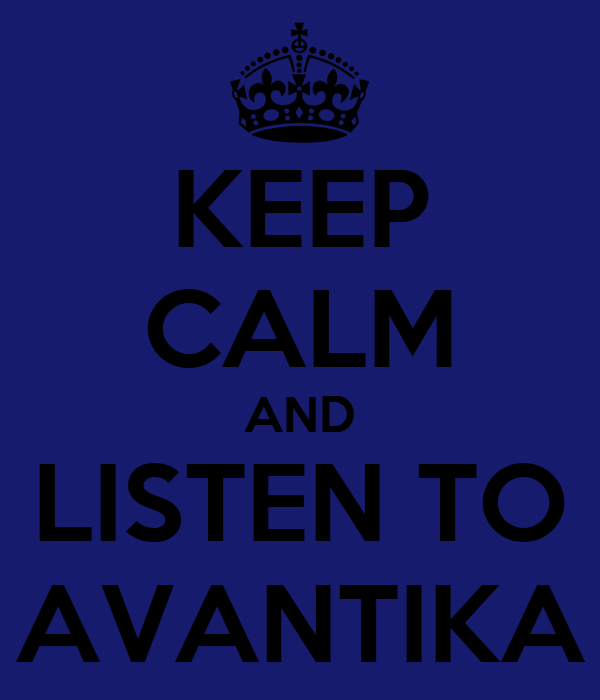 KEEP CALM AND LISTEN TO AVANTIKA