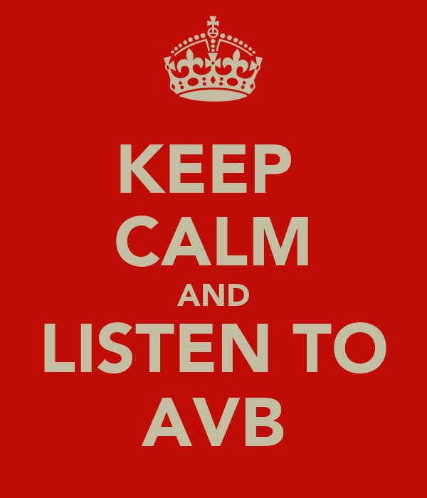 KEEP  CALM AND LISTEN TO AVB