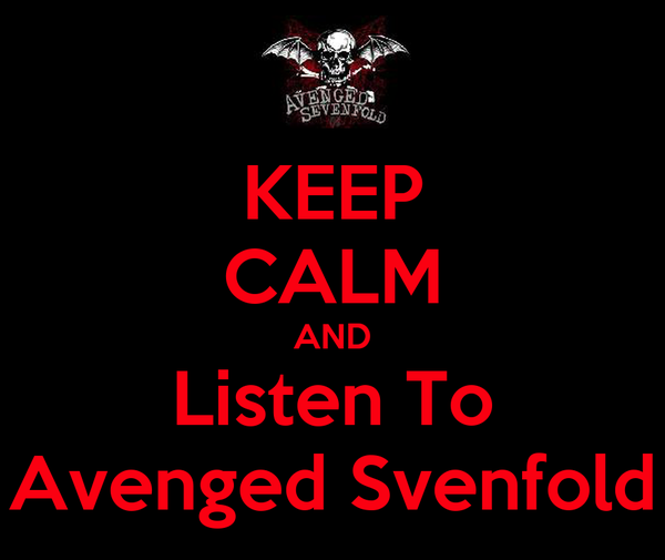 KEEP CALM AND Listen To Avenged Svenfold
