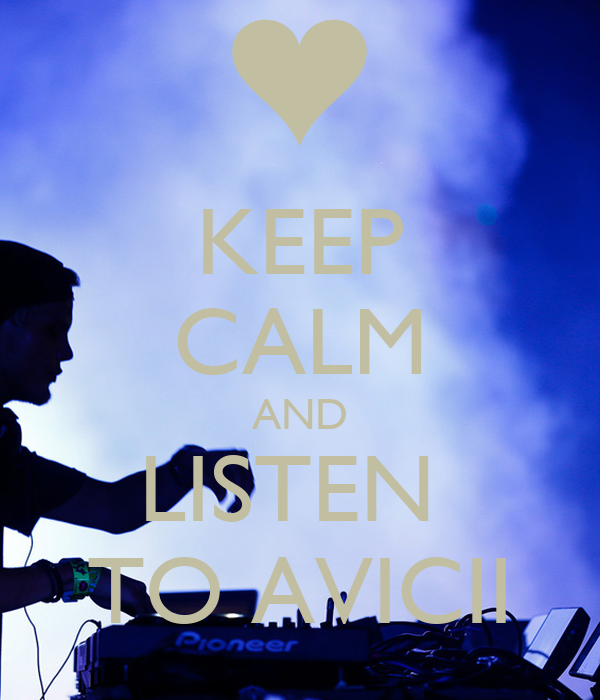 KEEP CALM AND LISTEN  TO AVICII