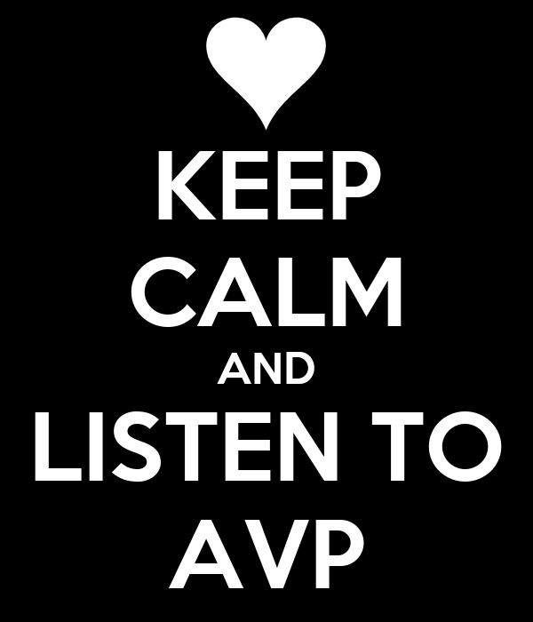 KEEP CALM AND LISTEN TO AVP