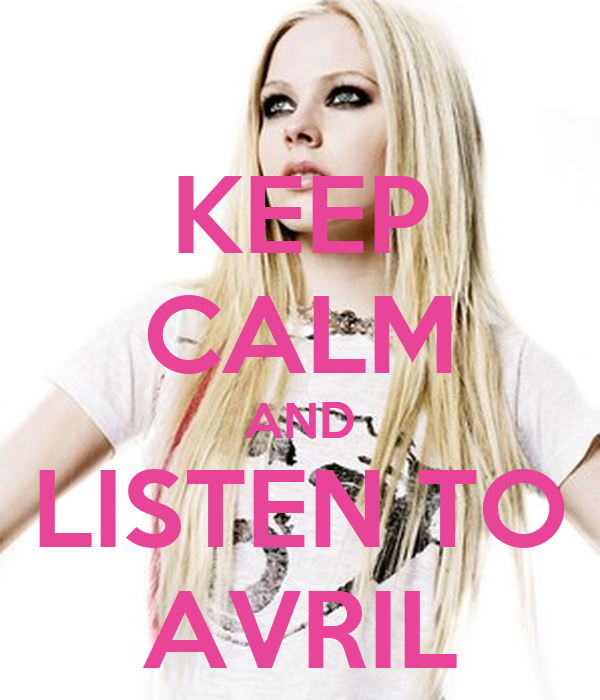 KEEP CALM AND LISTEN TO AVRIL