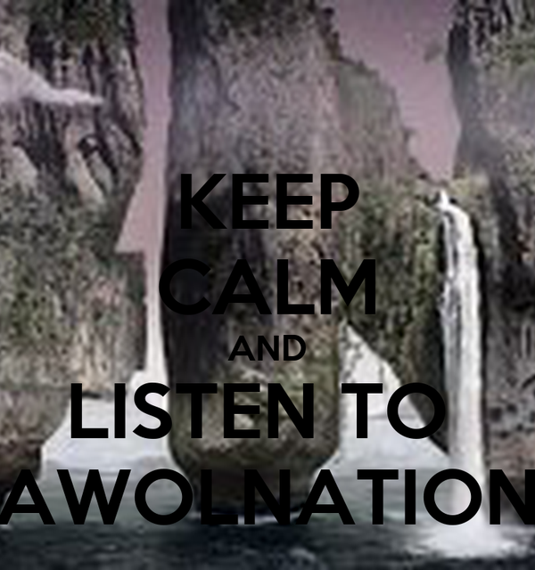 KEEP CALM AND LISTEN TO  AWOLNATION
