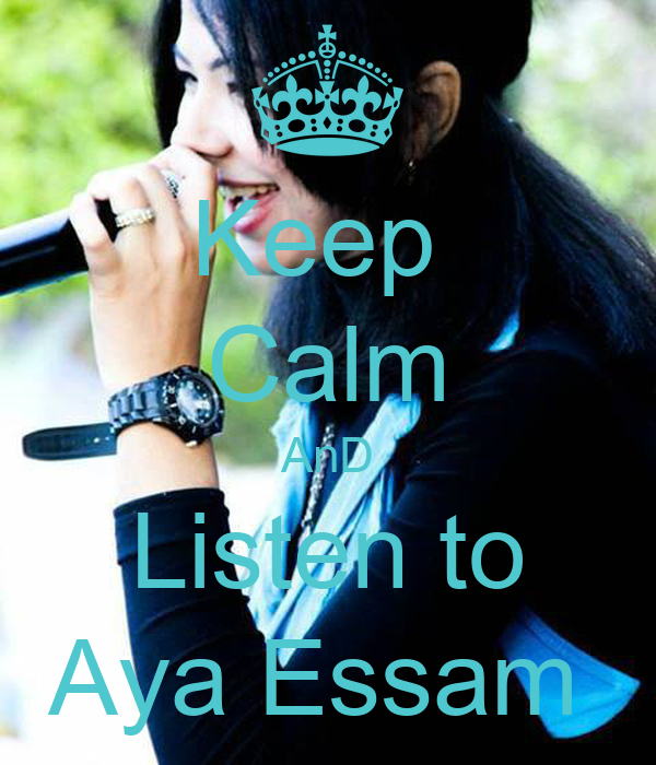Keep  Calm AnD Listen to Aya Essam