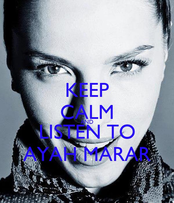KEEP CALM AND LISTEN TO AYAH MARAR