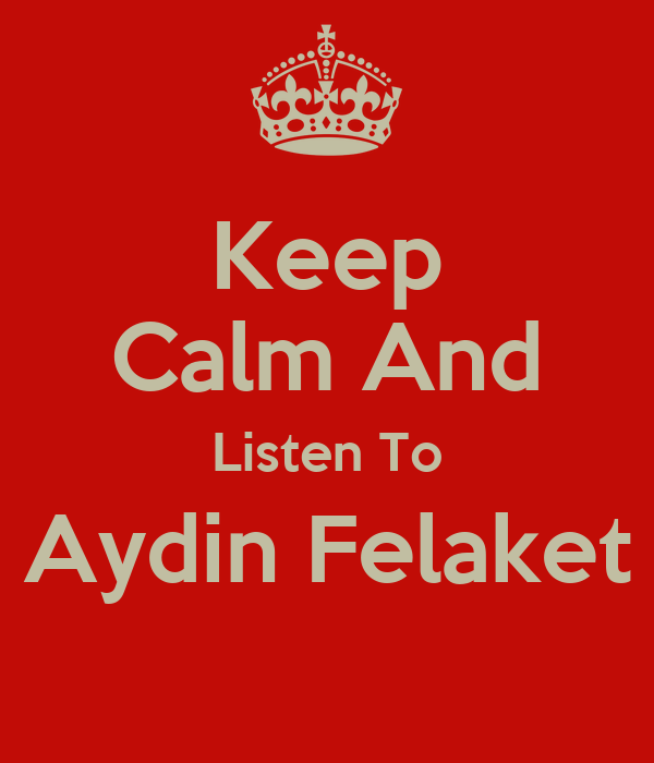 Keep Calm And Listen To Aydin Felaket