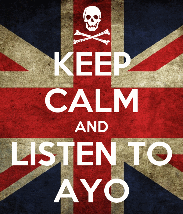 KEEP CALM AND LISTEN TO AYO