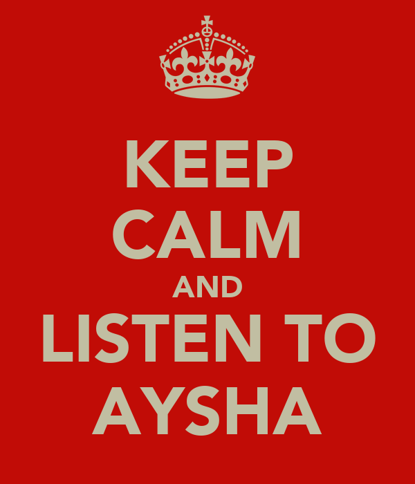 KEEP CALM AND LISTEN TO AYSHA