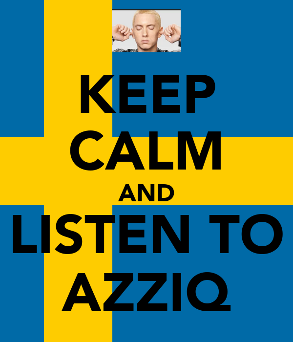 [Image: keep-calm-and-listen-to-azziq.jpg]