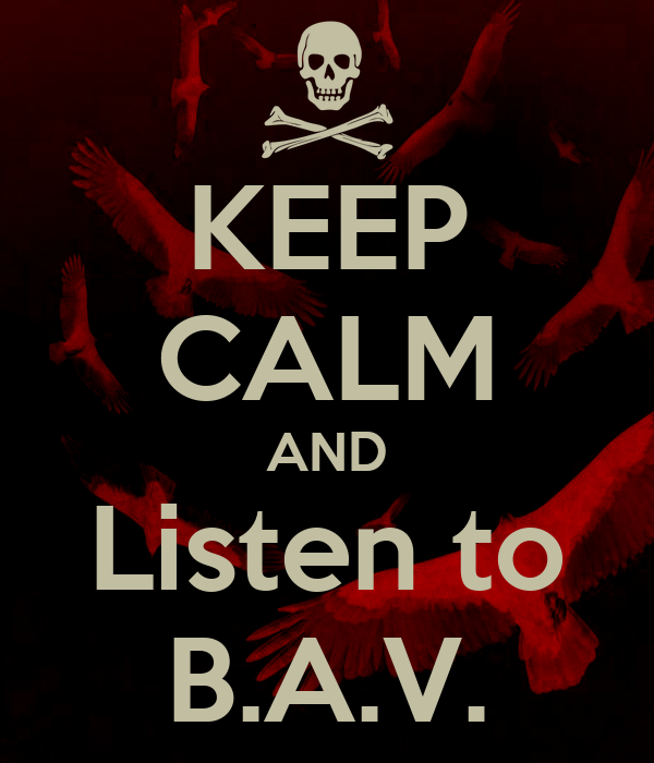 KEEP CALM AND Listen to B.A.V.