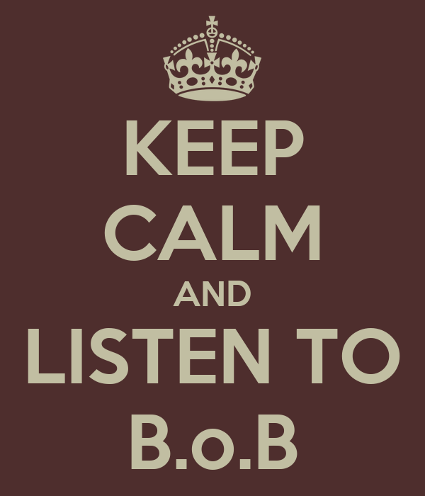 KEEP CALM AND LISTEN TO B.o.B