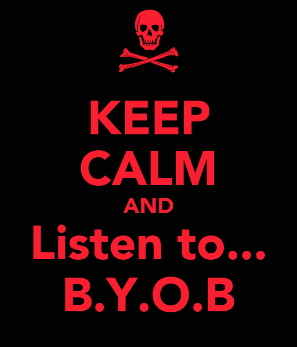 KEEP CALM AND Listen to... B.Y.O.B