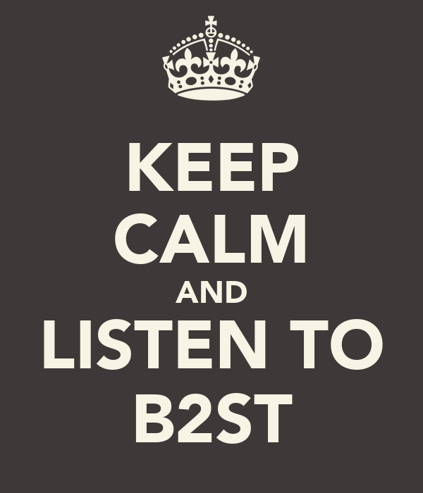 KEEP CALM AND LISTEN TO B2ST