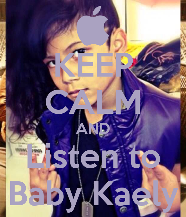 KEEP CALM AND Listen to Baby Kaely