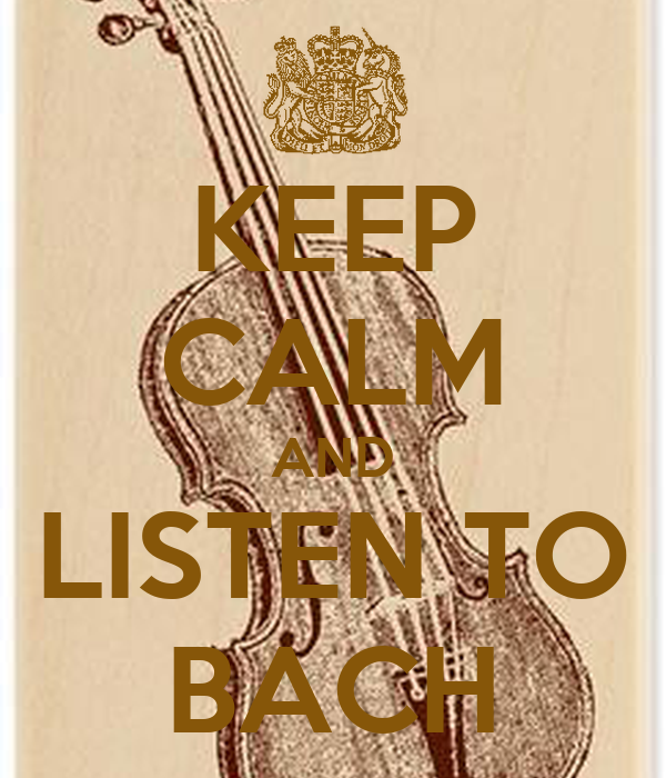KEEP CALM AND LISTEN TO BACH
