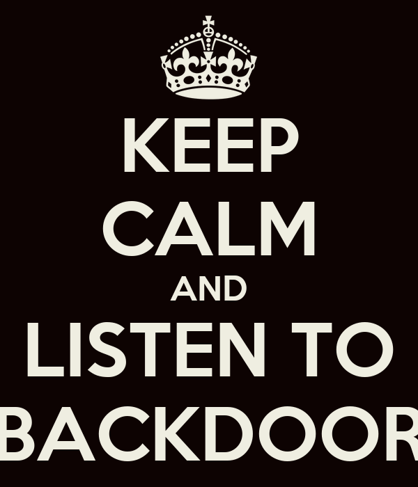 KEEP CALM AND LISTEN TO BACKDOOR