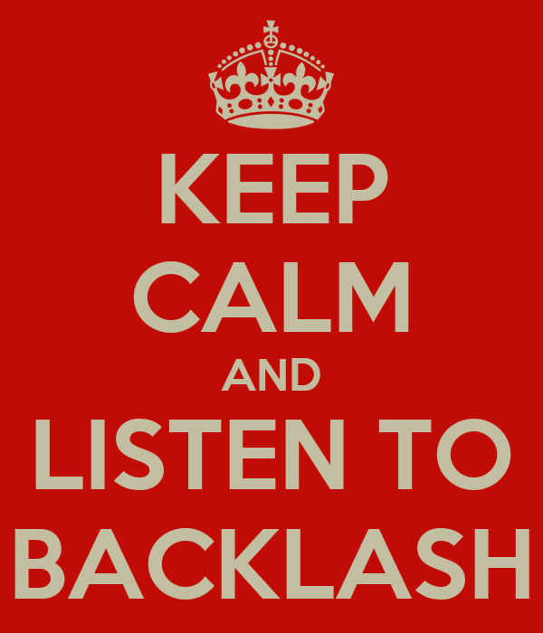 KEEP CALM AND LISTEN TO BACKLASH