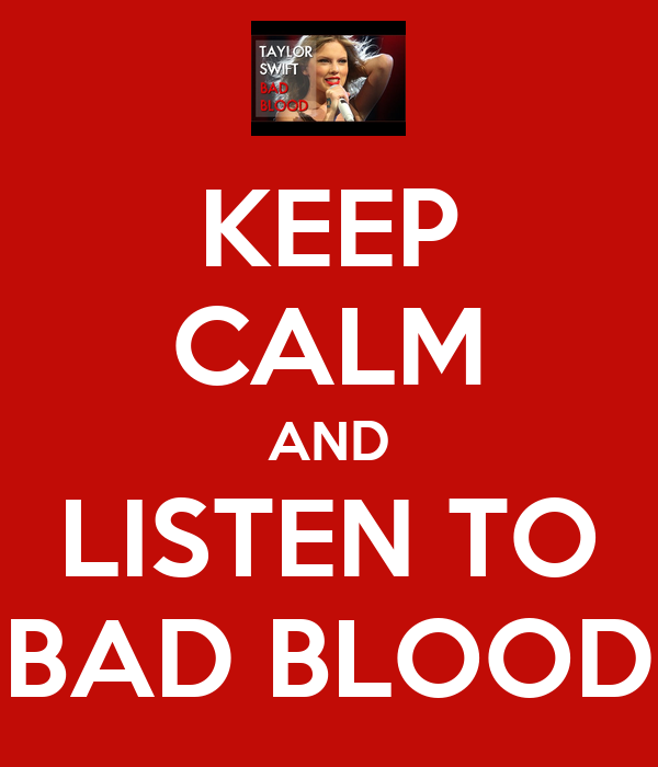 KEEP CALM AND LISTEN TO BAD BLOOD