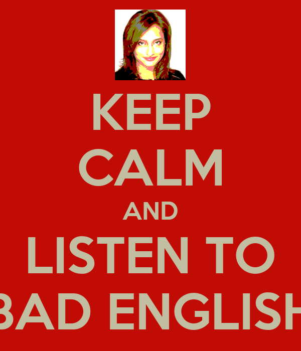 KEEP CALM AND LISTEN TO BAD ENGLISH