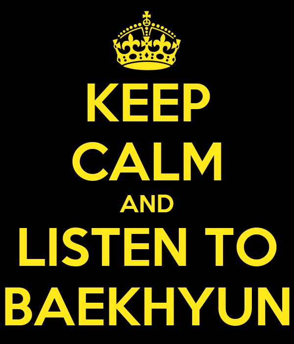 KEEP CALM AND LISTEN TO BAEKHYUN