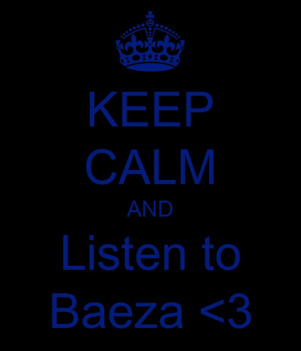 KEEP CALM AND Listen to Baeza <3