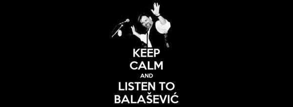 KEEP CALM AND LISTEN TO BALAŠEVIĆ