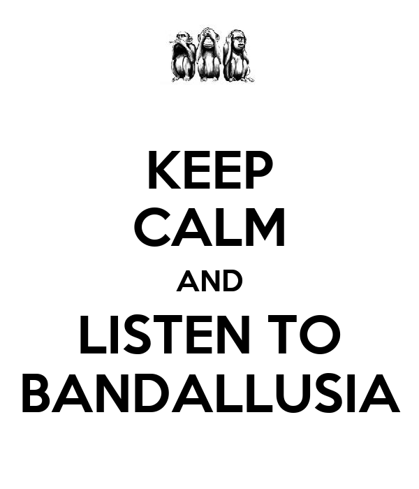 KEEP CALM AND LISTEN TO BANDALLUSIA