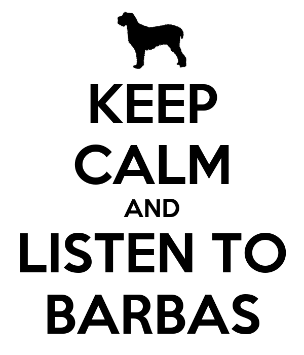 KEEP CALM AND LISTEN TO BARBAS