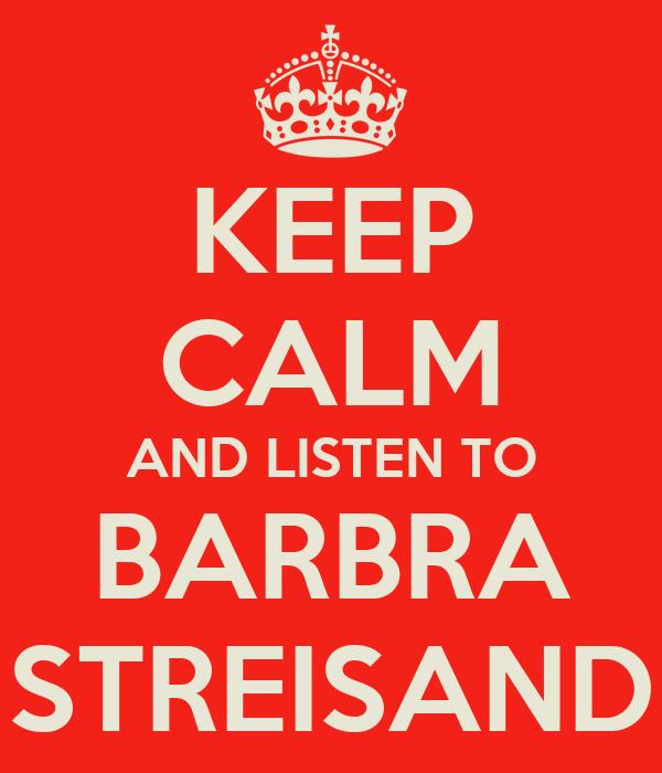KEEP CALM AND LISTEN TO BARBRA STREISAND