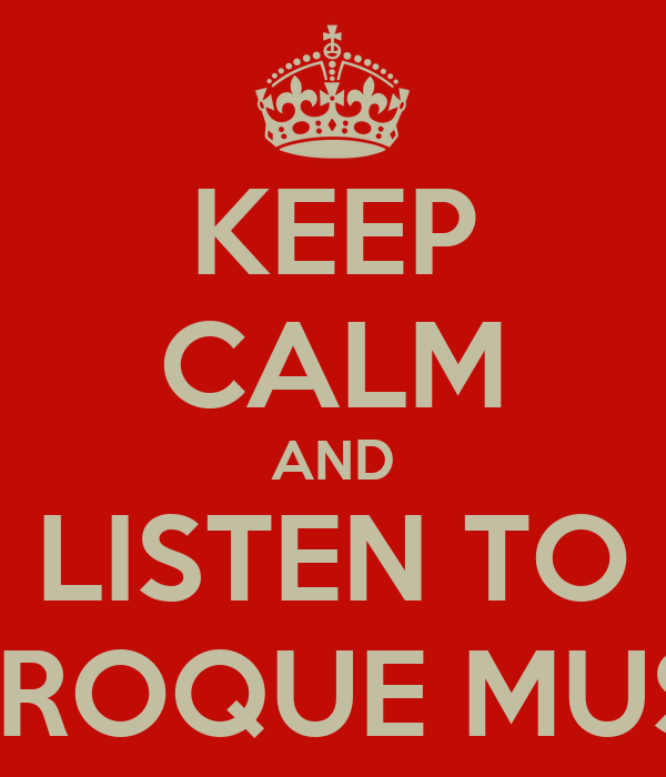 KEEP CALM AND LISTEN TO BAROQUE MUSIC