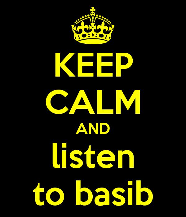 KEEP CALM AND listen to basib