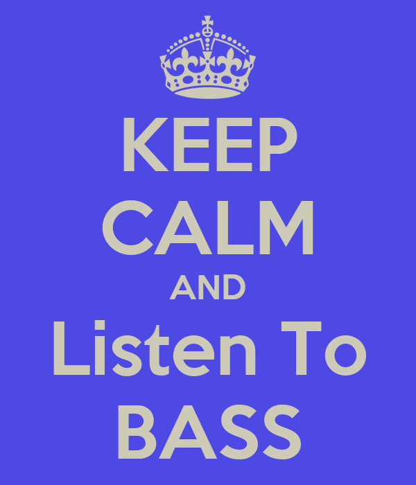 KEEP CALM AND Listen To BASS