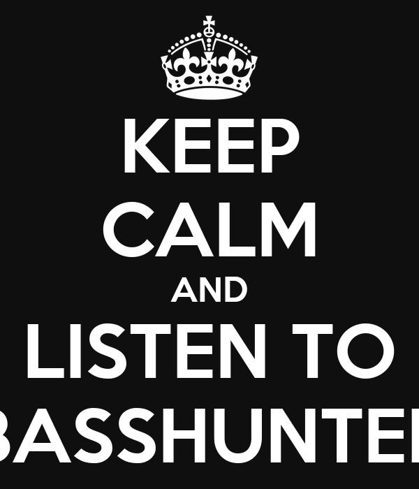 KEEP CALM AND LISTEN TO BASSHUNTER