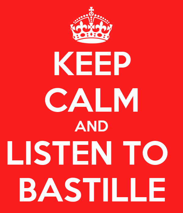 KEEP CALM AND LISTEN TO  BASTILLE