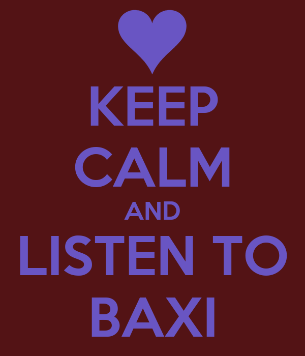 KEEP CALM AND LISTEN TO BAXI