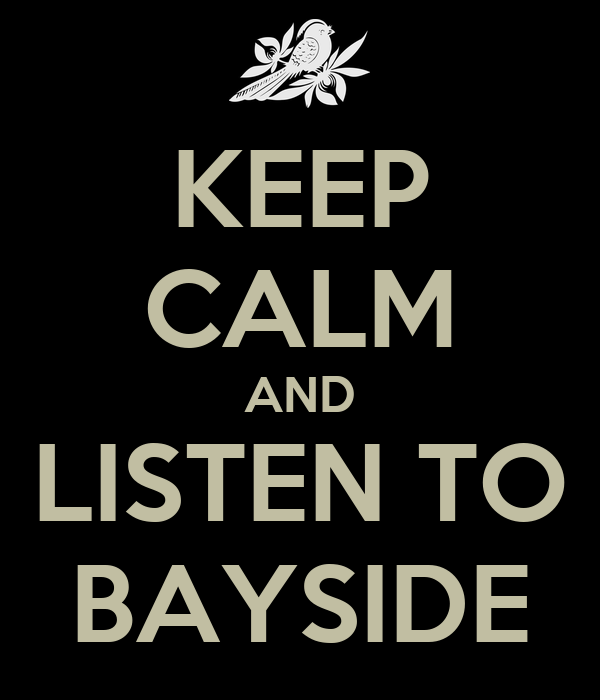 KEEP CALM AND LISTEN TO BAYSIDE