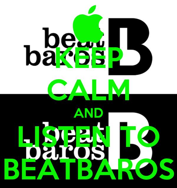 KEEP CALM AND LISTEN TO BEATBAROS