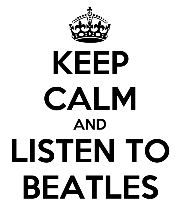 KEEP CALM AND LISTEN TO BEATLES